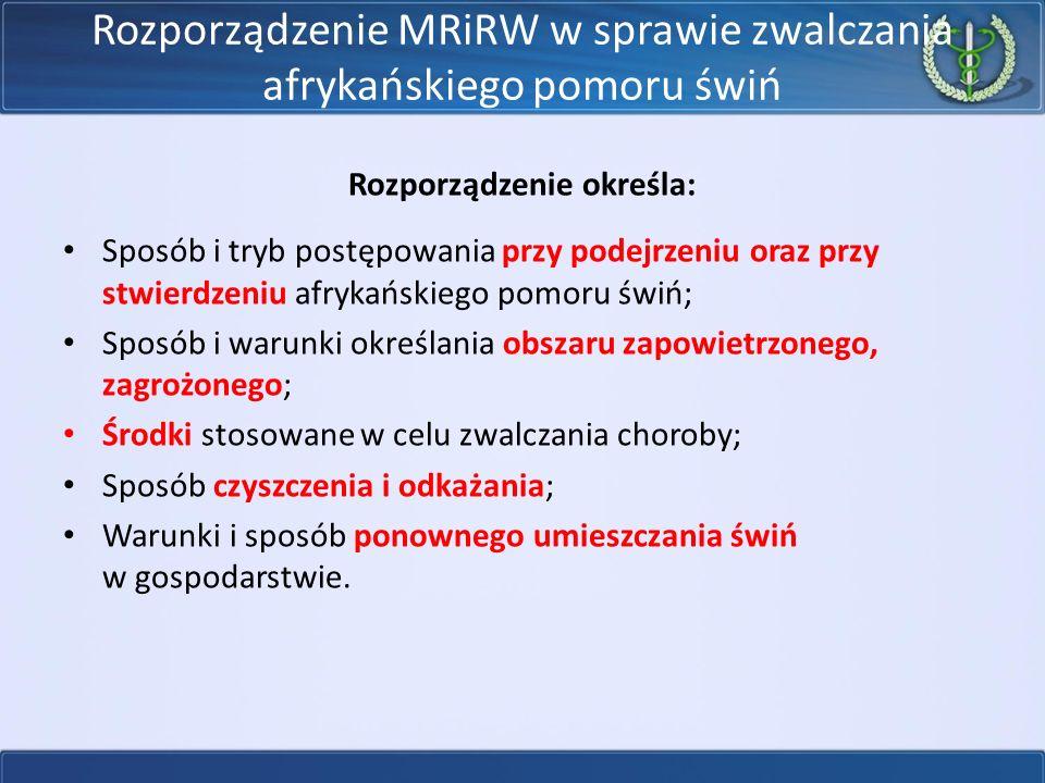 Rozporządzenie MRiRW w sprawie zwalczania afrykańskiego pomoru świń Rozporządzenie określa: Sposób i tryb postępowania przy podejrzeniu oraz przy stwi