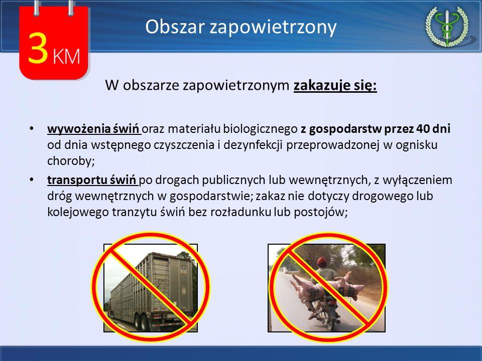 Obszar zapowietrzony W obszarze zapowietrzonym zakazuje się: wywożenia świń oraz materiału biologicznego z gospodarstw przez 40 dni od dnia wstępnego