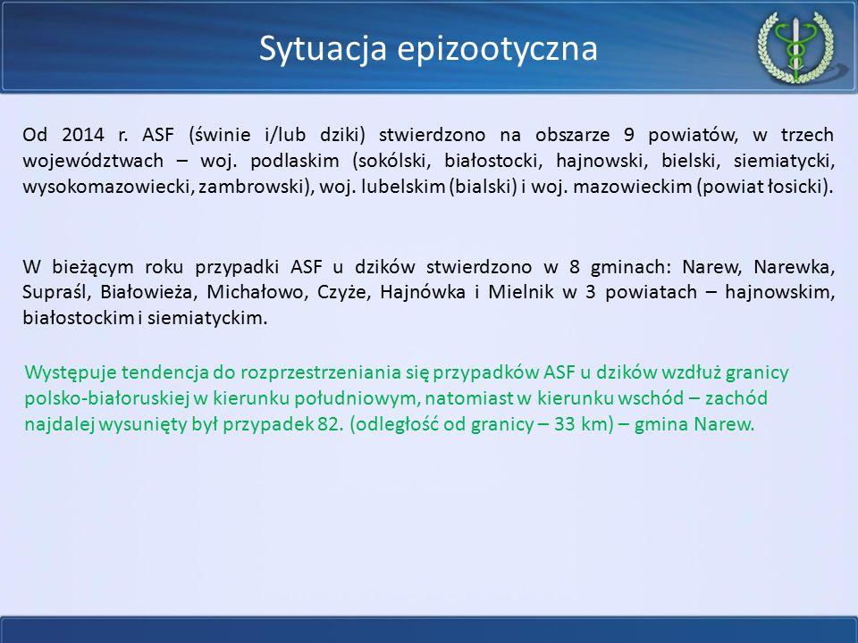 Sytuacja epizootyczna Od 2014 r. ASF (świnie i/lub dziki) stwierdzono na obszarze 9 powiatów, w trzech województwach – woj. podlaskim (sokólski, biało