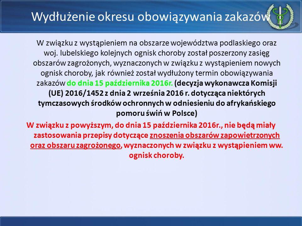 Wydłużenie okresu obowiązywania zakazów W związku z wystąpieniem na obszarze województwa podlaskiego oraz woj. lubelskiego kolejnych ognisk choroby zo