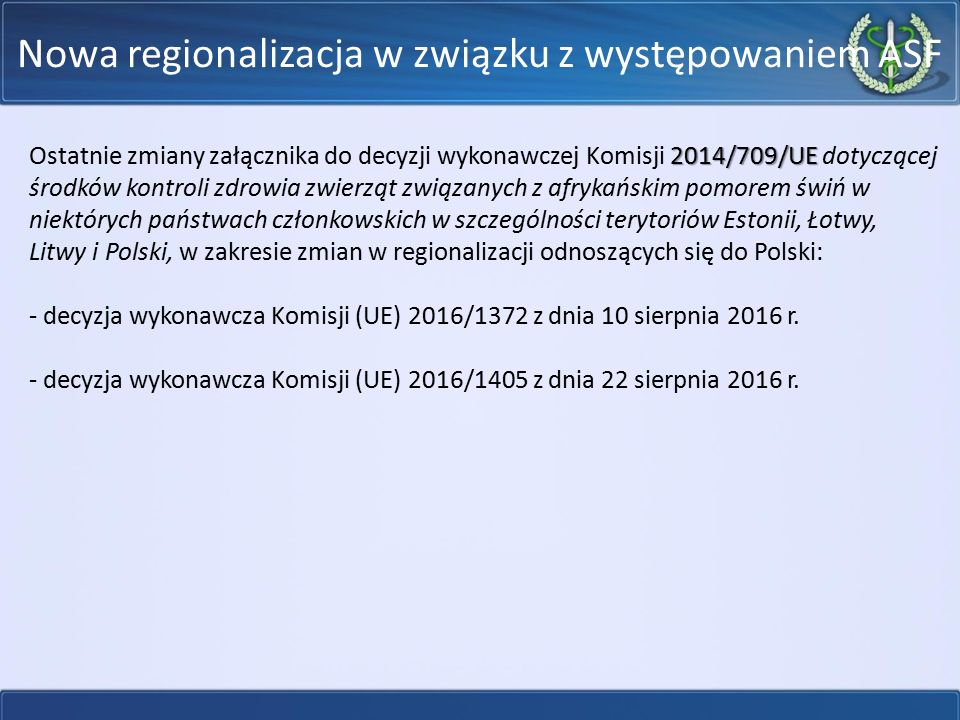 Nowa regionalizacja w związku z występowaniem ASF 2014/709/UE Ostatnie zmiany załącznika do decyzji wykonawczej Komisji 2014/709/UE dotyczącej środków
