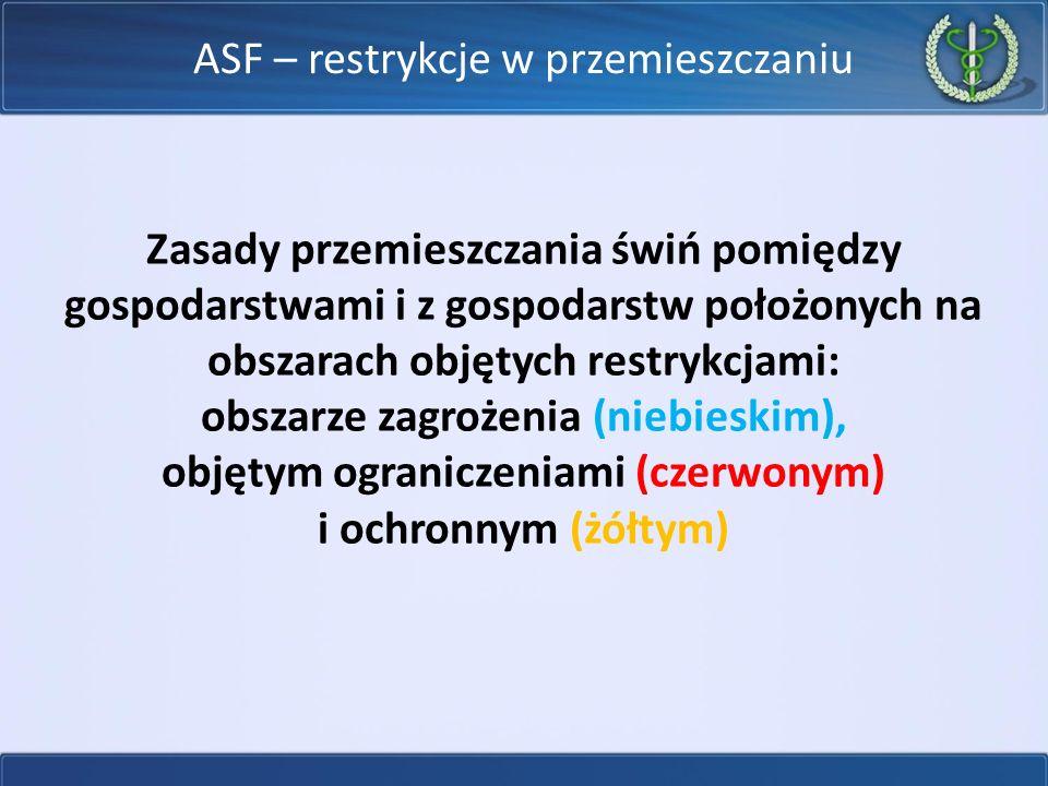 ASF – restrykcje w przemieszczaniu Zasady przemieszczania świń pomiędzy gospodarstwami i z gospodarstw położonych na obszarach objętych restrykcjami: