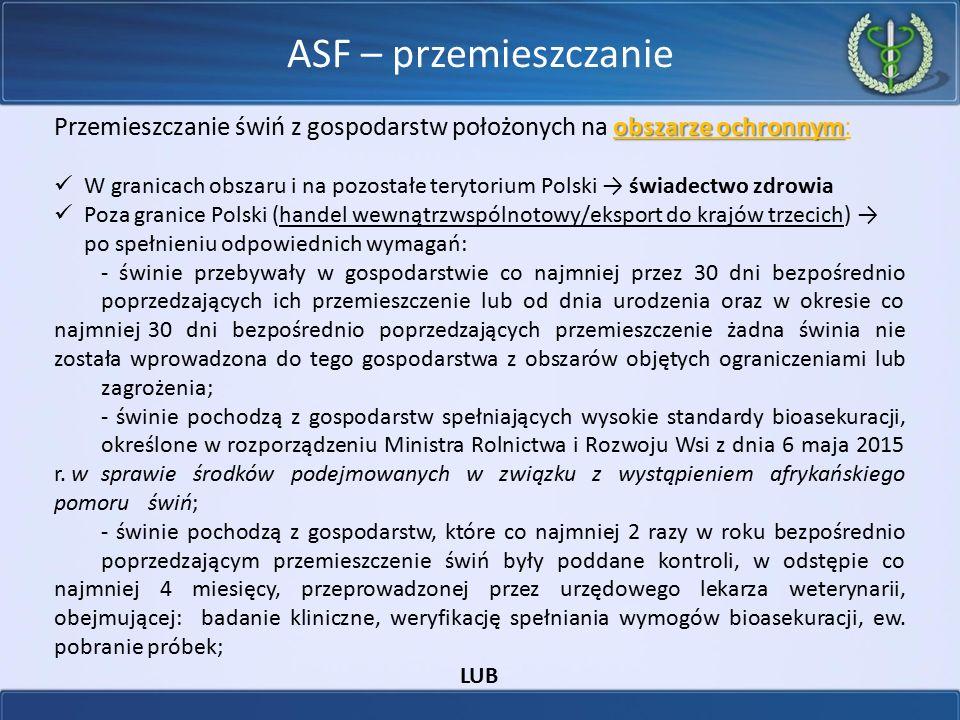 ASF – przemieszczanie obszarze ochronnym Przemieszczanie świń z gospodarstw położonych na obszarze ochronnym: W granicach obszaru i na pozostałe teryt
