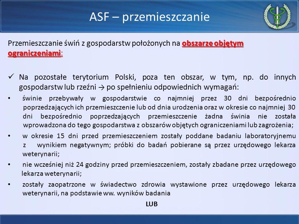 ASF – przemieszczanie obszarze objętym ograniczeniami Przemieszczanie świń z gospodarstw położonych na obszarze objętym ograniczeniami: Na pozostałe t