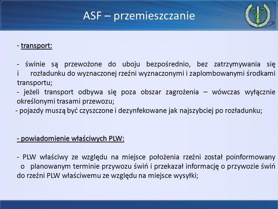 ASF – przemieszczanie transport: - transport: - świnie są przewożone do uboju bezpośrednio, bez zatrzymywania się i rozładunku do wyznaczonej rzeźni w