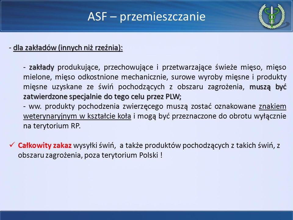ASF – przemieszczanie dla zakładów (innych niż rzeźnia): - dla zakładów (innych niż rzeźnia): zakłady muszą być zatwierdzone specjalnie do tego celu p
