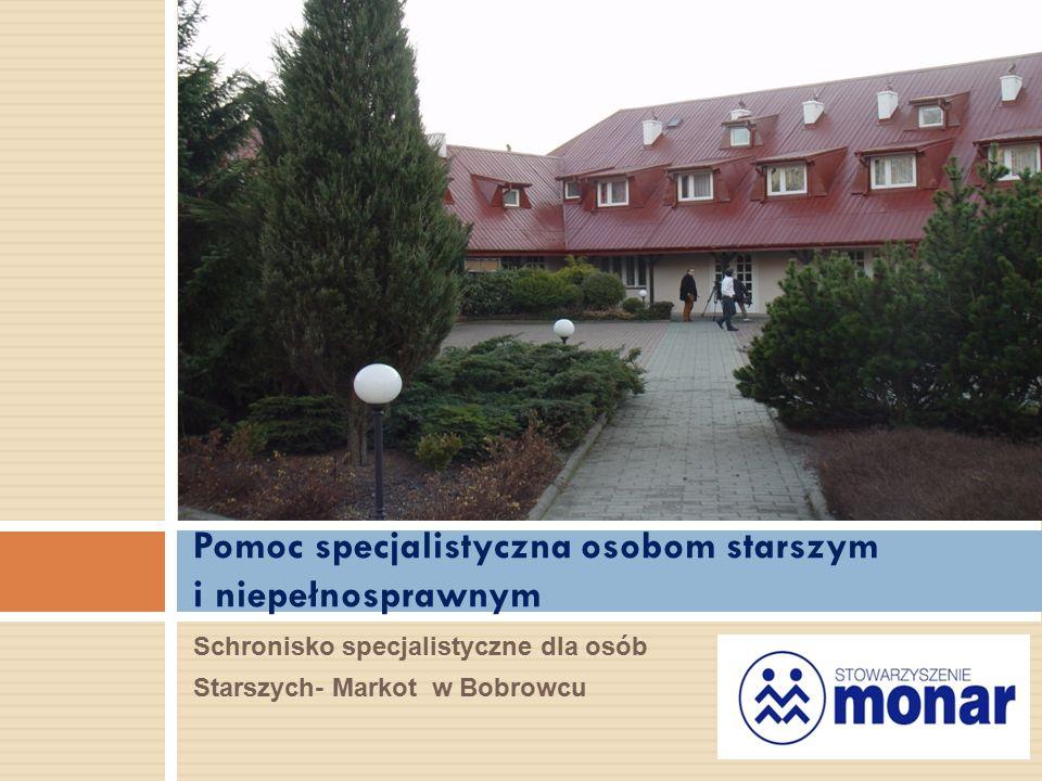 Schronisko specjalistyczne dla osób Starszych- Markot w Bobrowcu Pomoc specjalistyczna osobom starszym i niepełnosprawnym