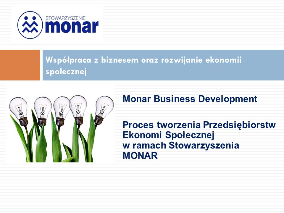 Monar Business Development Proces tworzenia Przedsiębiorstw Ekonomi Społecznej w ramach Stowarzyszenia MONAR Współpraca z biznesem oraz rozwijanie ekonomii społecznej