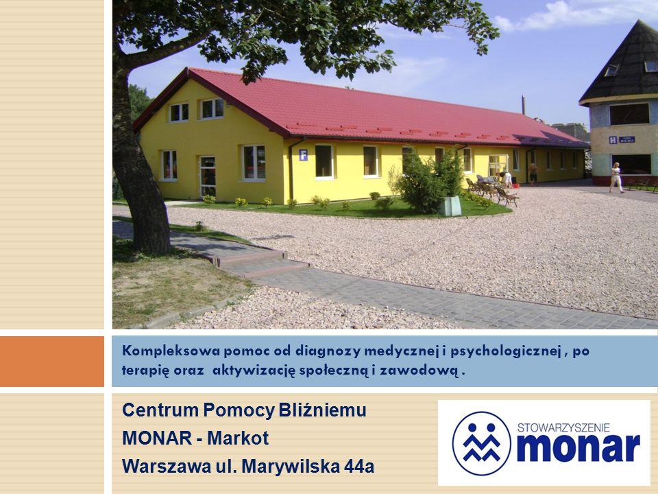 Centrum Pomocy Bliźniemu MONAR - Markot Warszawa ul. Marywilska 44a Kompleksowa pomoc od diagnozy medycznej i psychologicznej, po terapię oraz aktywiz