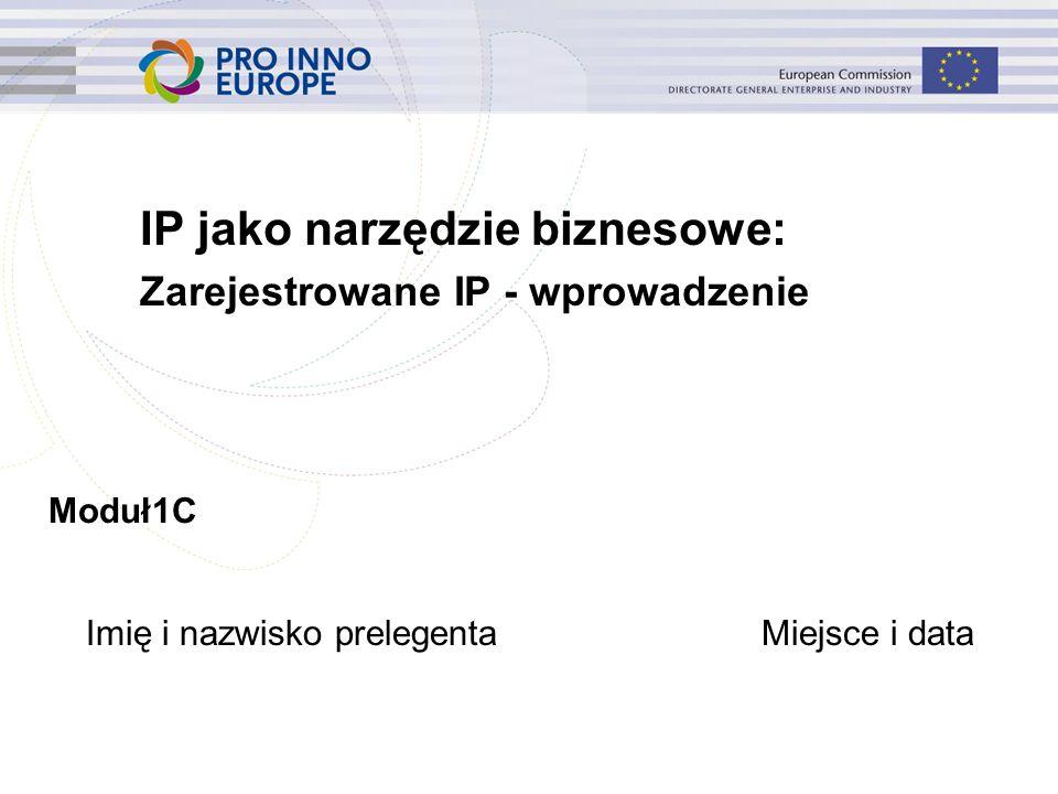 Moduł1C IP jako narzędzie biznesowe: Zarejestrowane IP - wprowadzenie Imię i nazwisko prelegentaMiejsce i data