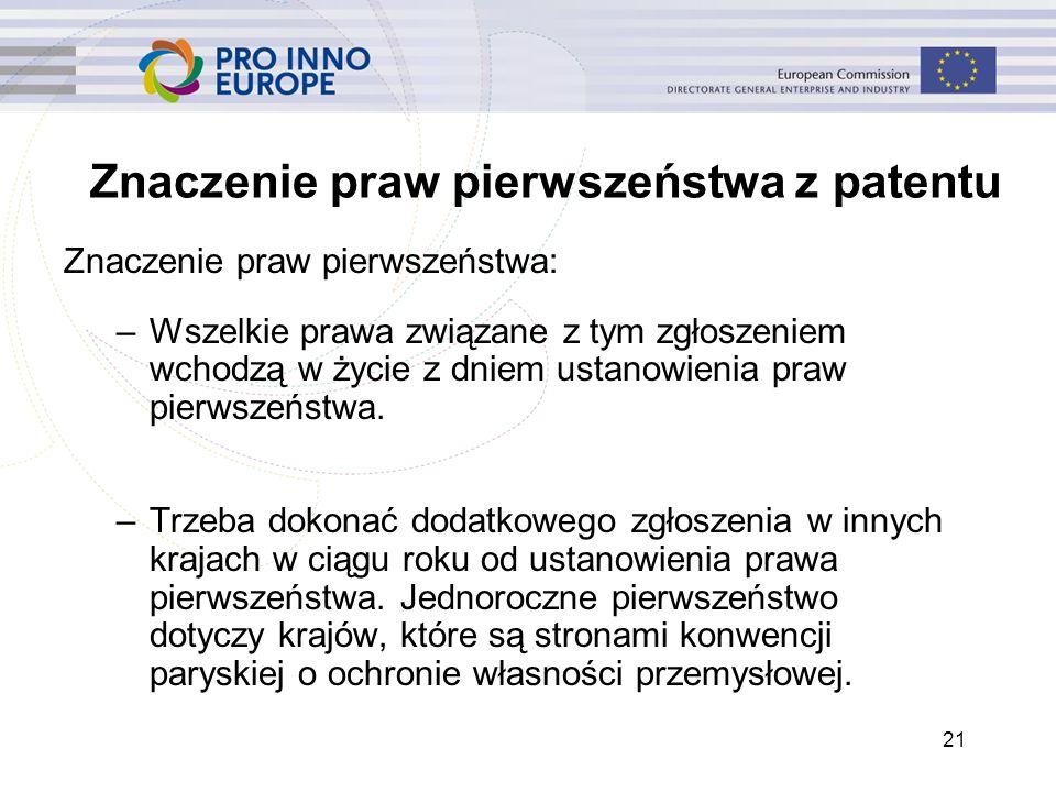 21 Znaczenie praw pierwszeństwa z patentu Znaczenie praw pierwszeństwa: –Wszelkie prawa związane z tym zgłoszeniem wchodzą w życie z dniem ustanowieni