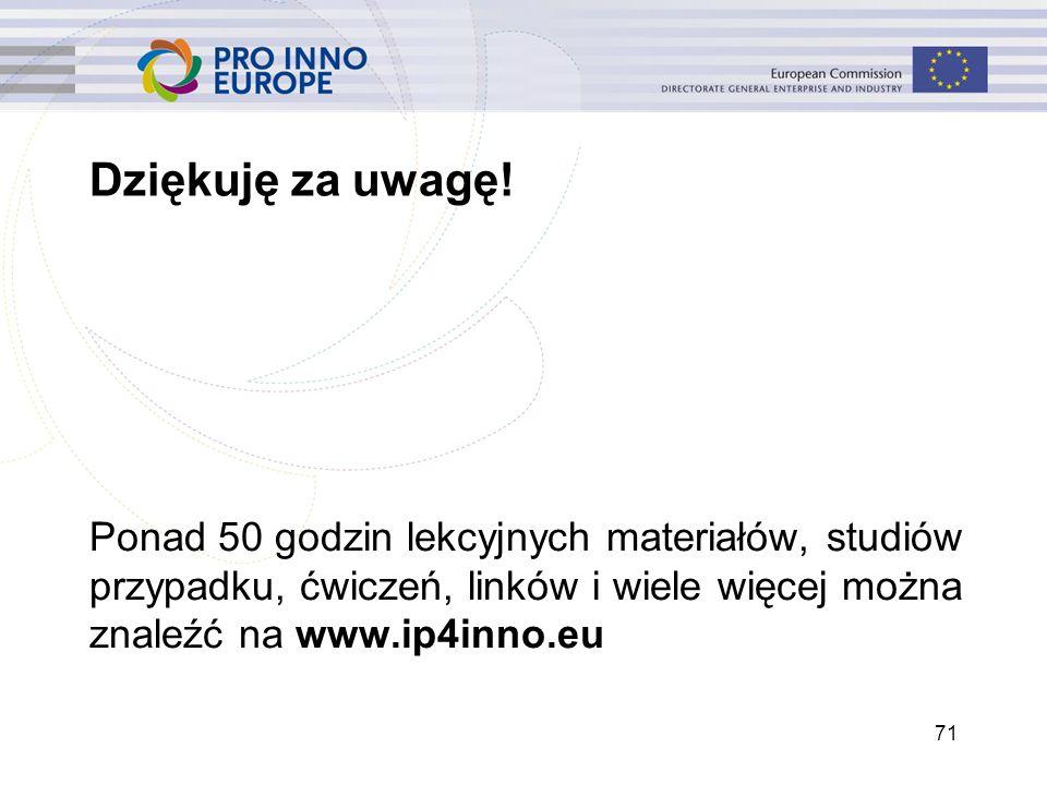 Dziękuję za uwagę! Ponad 50 godzin lekcyjnych materiałów, studiów przypadku, ćwiczeń, linków i wiele więcej można znaleźć na www.ip4inno.eu 71