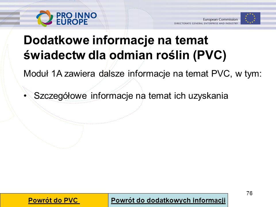 76 Dodatkowe informacje na temat świadectw dla odmian roślin (PVC) Moduł 1A zawiera dalsze informacje na temat PVC, w tym: Szczegółowe informacje na t