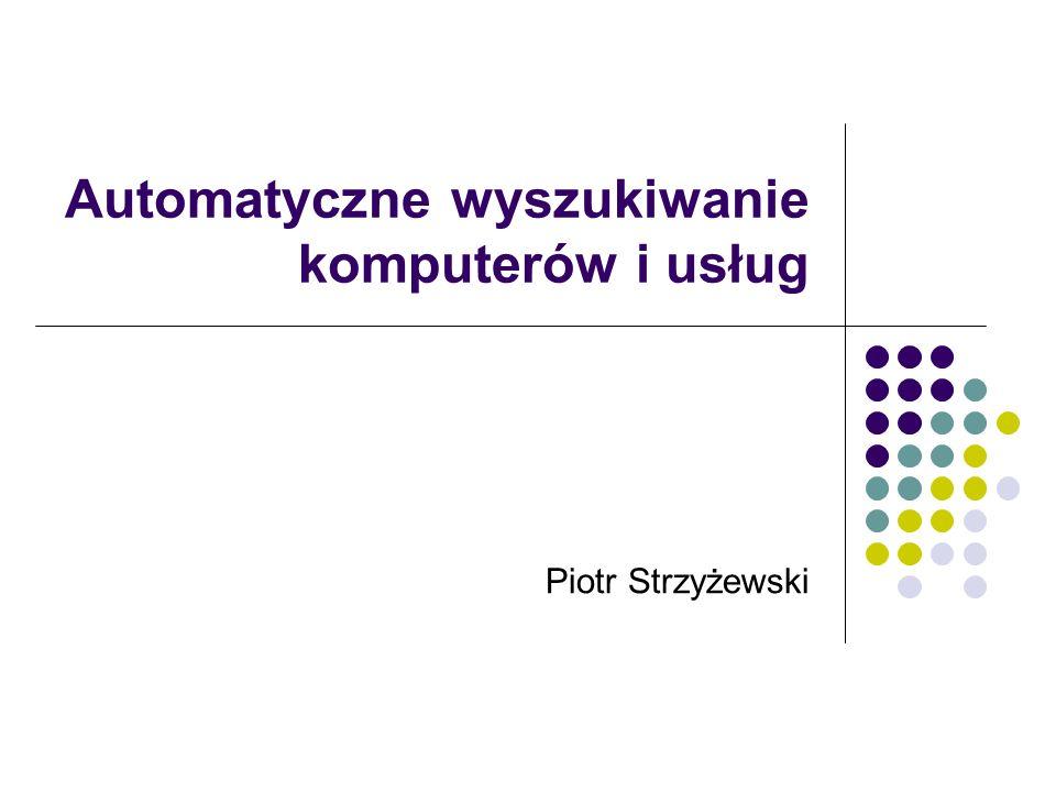 Automatyczne wyszukiwanie komputerów i usług Piotr Strzyżewski