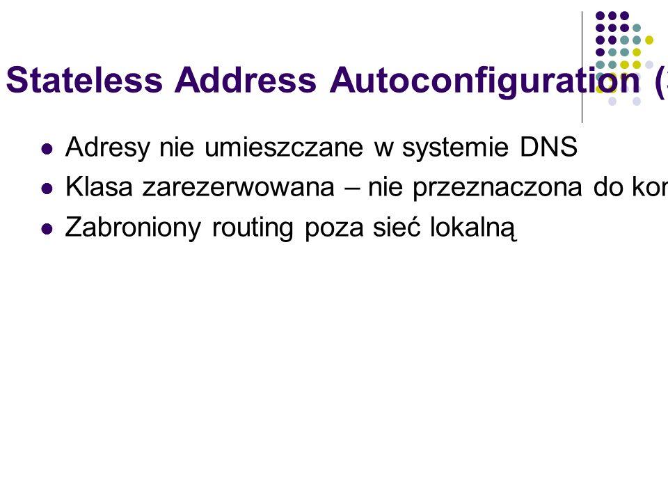 IPv6 Stateless Address Autoconfiguration (3) Adresy nie umieszczane w systemie DNS Klasa zarezerwowana – nie przeznaczona do konfiguracji ręcznej oraz przez DHCPv6 Zabroniony routing poza sieć lokalną