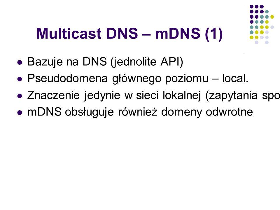 Multicast DNS – mDNS (1) Bazuje na DNS (jednolite API) Pseudodomena głównego poziomu – local.
