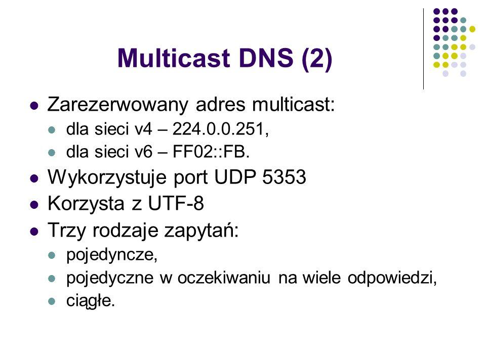 Multicast DNS (2) Zarezerwowany adres multicast: dla sieci v4 – 224.0.0.251, dla sieci v6 – FF02::FB.