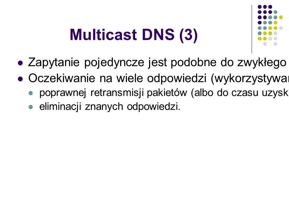 Multicast DNS (3) Zapytanie pojedyncze jest podobne do zwykłego zapytania DNS – niewielka zmiana w kodzie Oczekiwanie na wiele odpowiedzi (wykorzystywane np.