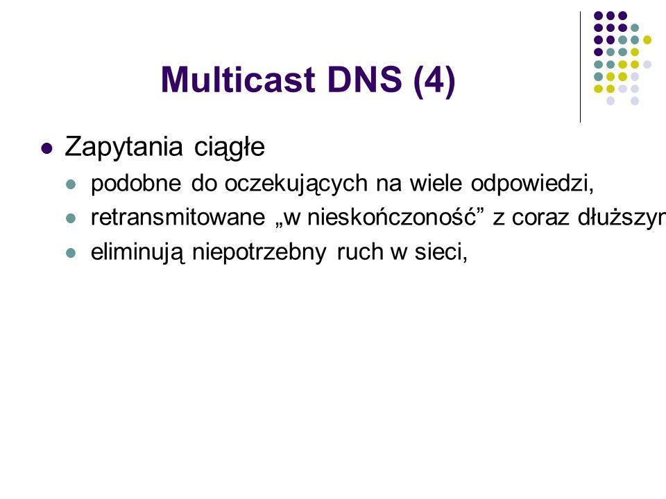 """Multicast DNS (4) Zapytania ciągłe podobne do oczekujących na wiele odpowiedzi, retransmitowane """"w nieskończoność z coraz dłuższymi przerwami (aż do godziny), eliminują niepotrzebny ruch w sieci,"""