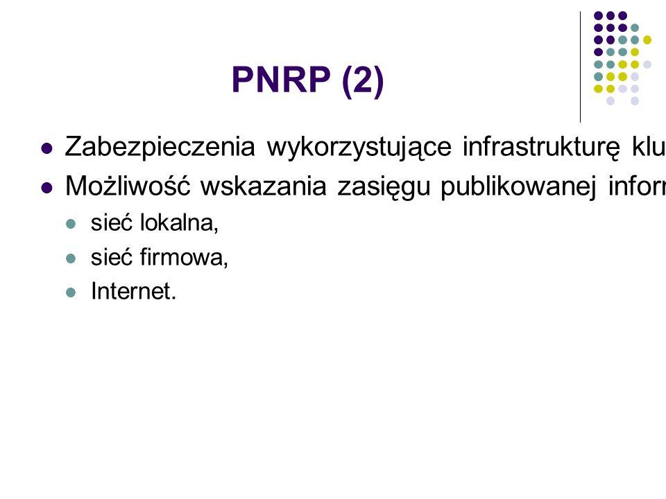 PNRP (2) Zabezpieczenia wykorzystujące infrastrukturę klucza publicznego Możliwość wskazania zasięgu publikowanej informacji sieć lokalna, sieć firmowa, Internet.