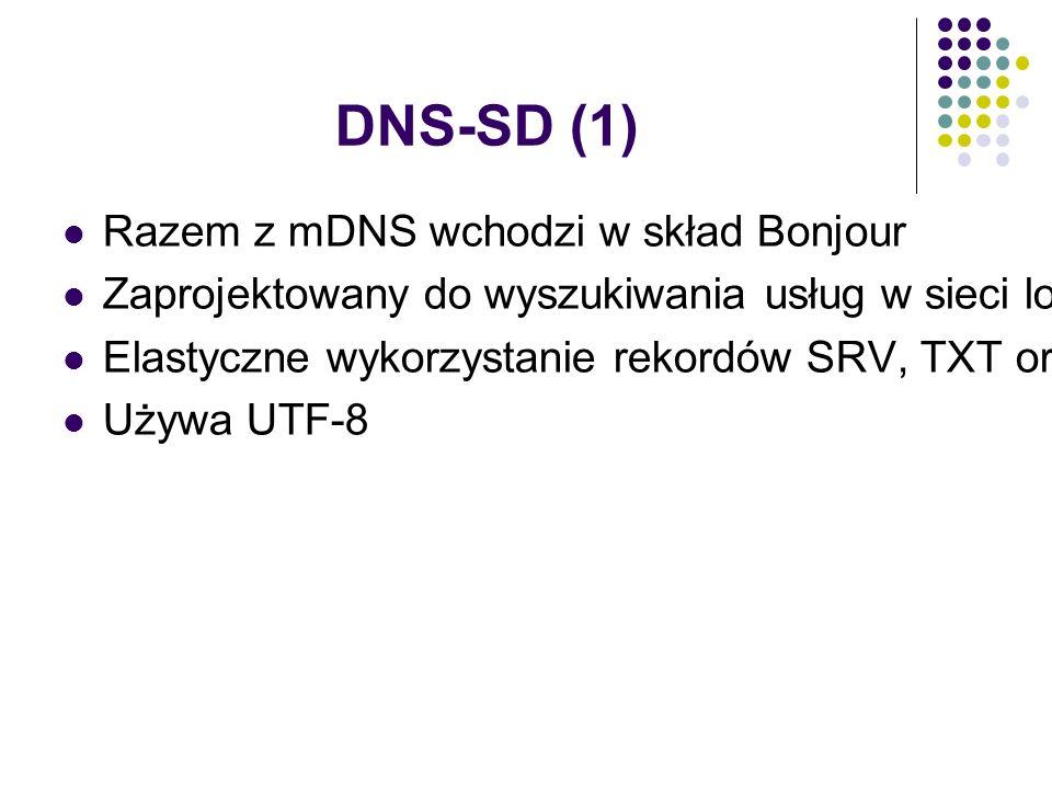 """DNS-SD (1) Razem z mDNS wchodzi w skład Bonjour Zaprojektowany do wyszukiwania usług w sieci lokalnej (""""local – mDNS) oraz globalnej (system domen DNS) Elastyczne wykorzystanie rekordów SRV, TXT oraz PTR Używa UTF-8"""