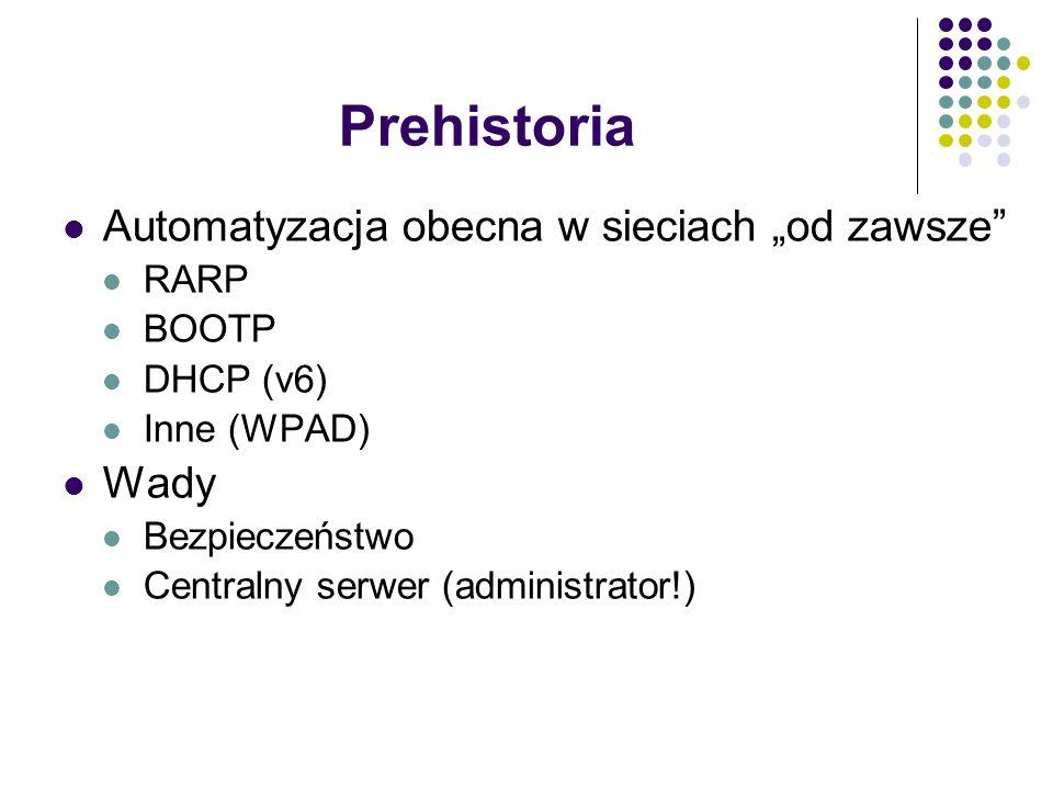 """Prehistoria Automatyzacja obecna w sieciach """"od zawsze RARP BOOTP DHCP (v6) Inne (WPAD) Wady Bezpieczeństwo Centralny serwer (administrator!)"""