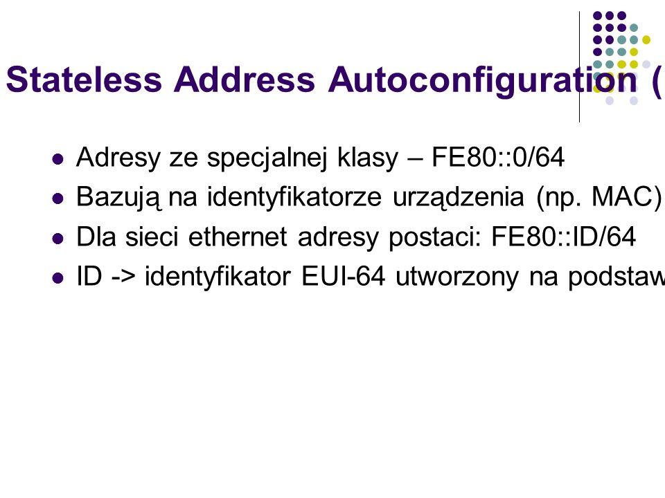 IPv6 Stateless Address Autoconfiguration (1) Adresy ze specjalnej klasy – FE80::0/64 Bazują na identyfikatorze urządzenia (np.