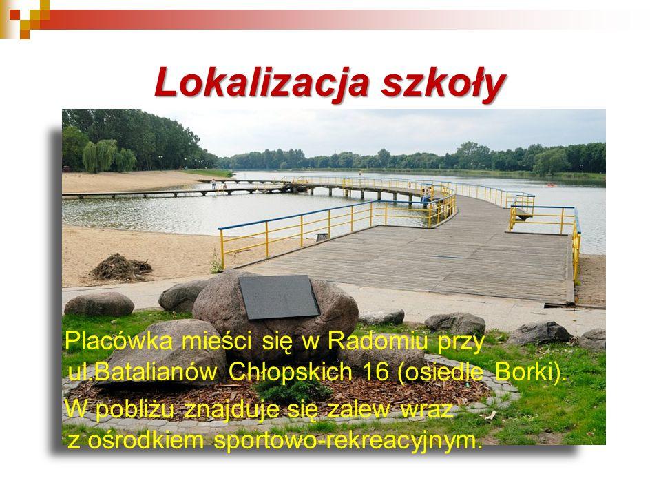 Lokalizacja szkoły Placówka mieści się w Radomiu przy ul.Batalianów Chłopskich 16 (osiedle Borki). W pobliżu znajduje się zalew wraz z ośrodkiem sport