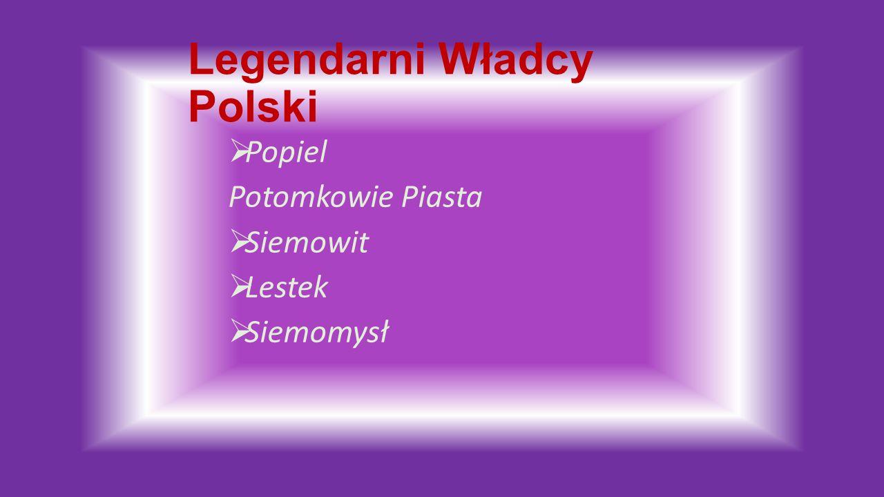 Legendarni Władcy Polski  Popiel Potomkowie Piasta  Siemowit  Lestek  Siemomysł