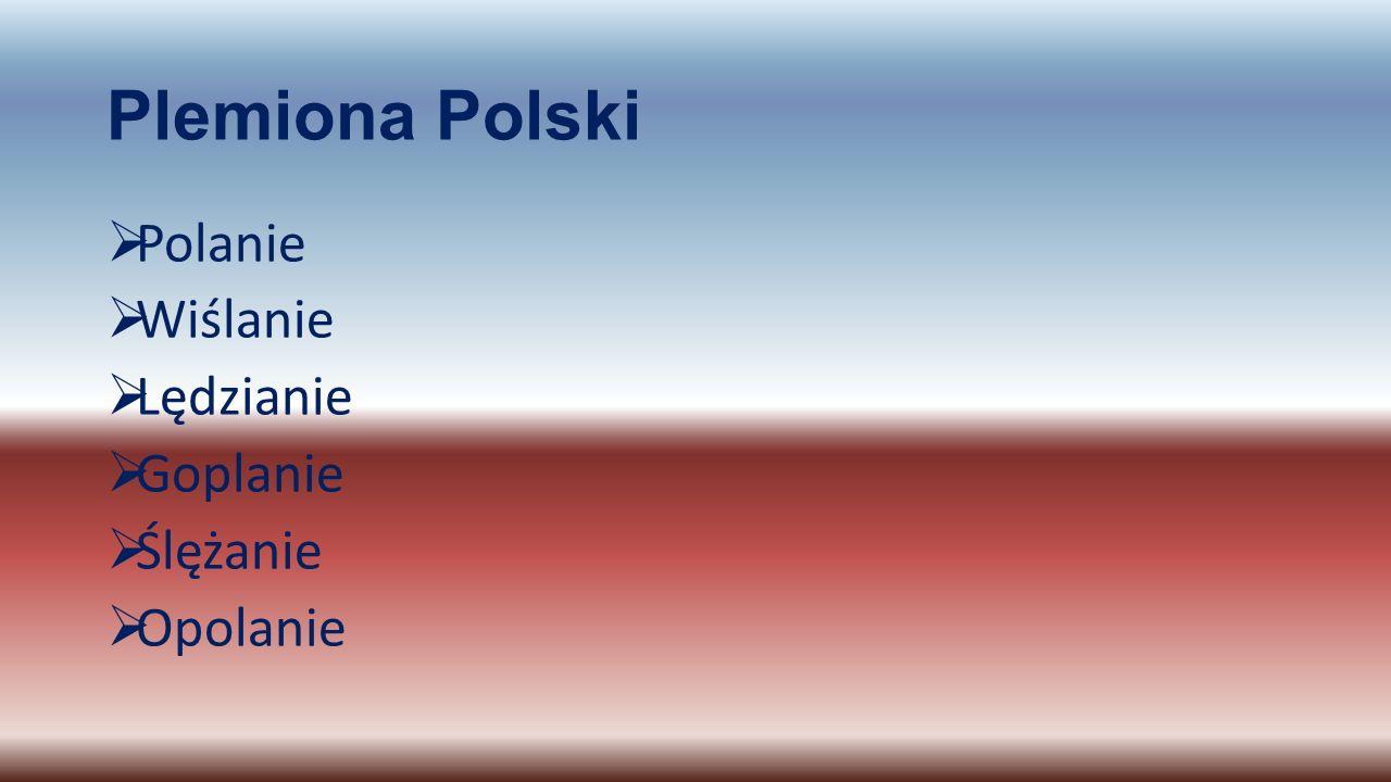 Plemiona Polski PPolanie WWiślanie LLędzianie GGoplanie ŚŚlężanie OOpolanie