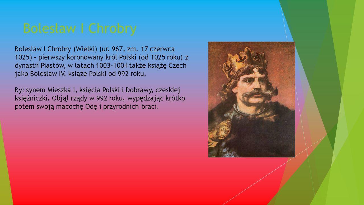 Bolesław I Chrobry Bolesław I Chrobry (Wielki) (ur.