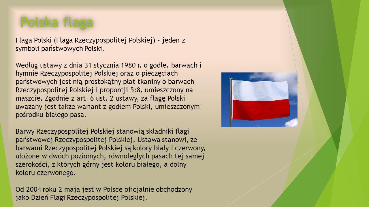 Polska flaga Flaga Polski (Flaga Rzeczypospolitej Polskiej) – jeden z symboli państwowych Polski.