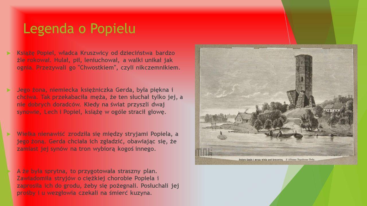 Legenda o Popielu  Książę Popiel, władca Kruszwicy od dzieciństwa bardzo źle rokował.