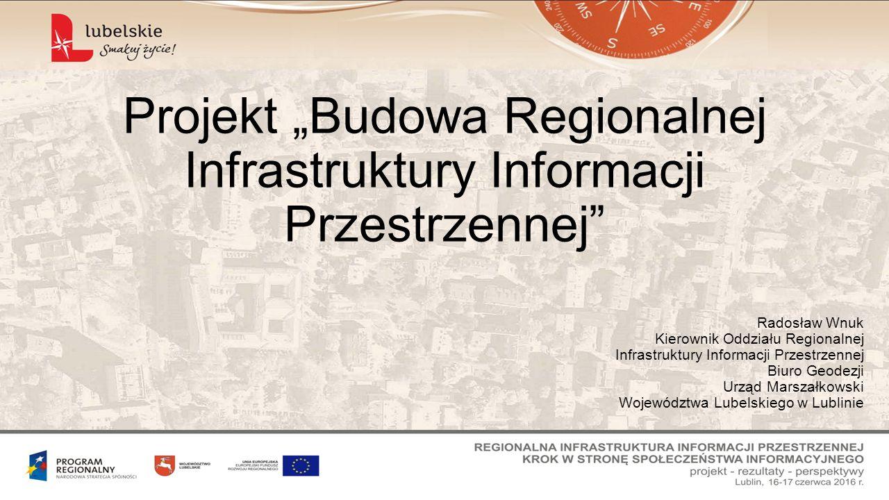 """Projekt """"Budowa Regionalnej Infrastruktury Informacji Przestrzennej"""" Radosław Wnuk Kierownik Oddziału Regionalnej Infrastruktury Informacji Przestrzen"""
