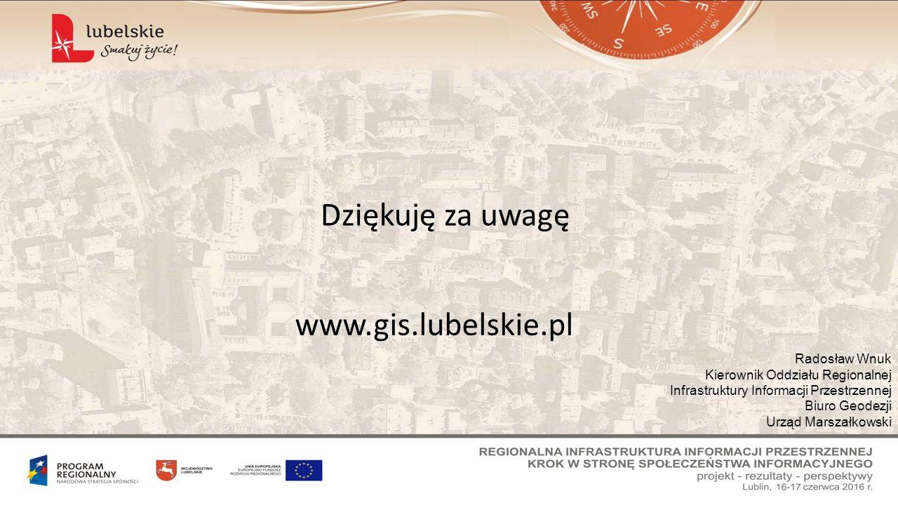 Dziękuję za uwagę Radosław Wnuk Kierownik Oddziału Regionalnej Infrastruktury Informacji Przestrzennej Biuro Geodezji Urząd Marszałkowski www.gis.lubelskie.pl