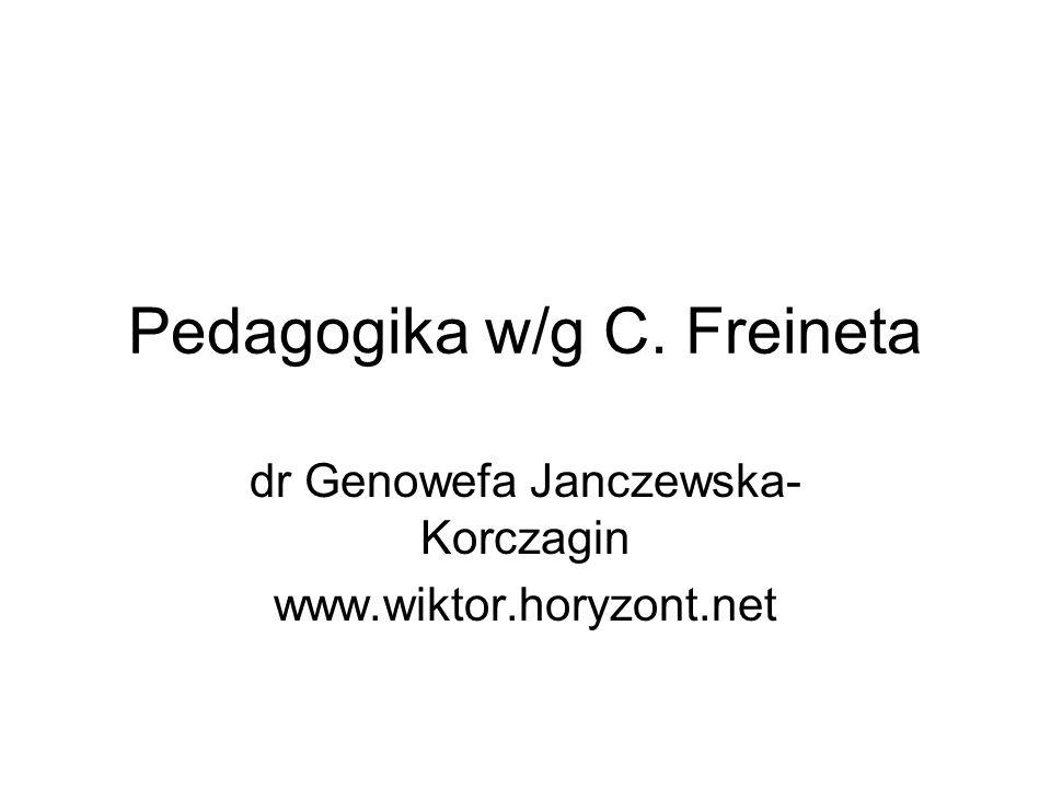 Pedagogika w/g C. Freineta dr Genowefa Janczewska- Korczagin www.wiktor.horyzont.net