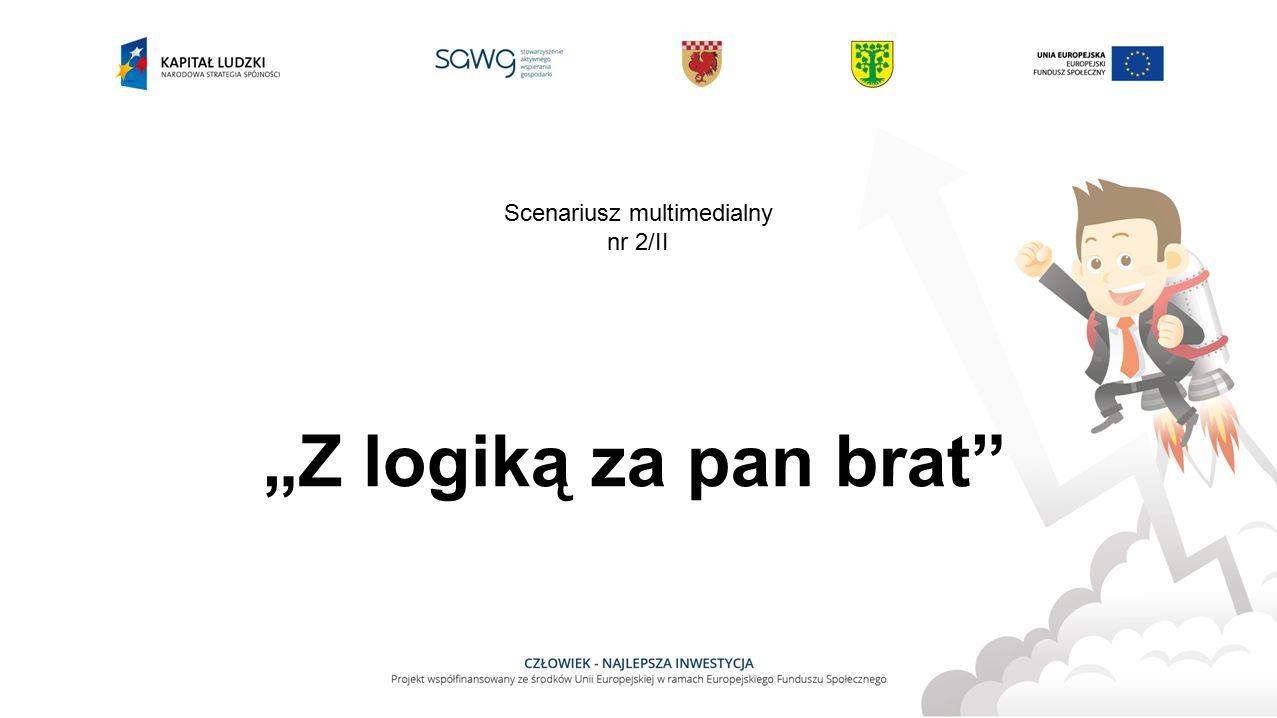 """Z logiką za pan brat Scenariusz multimedialny nr 2/II"