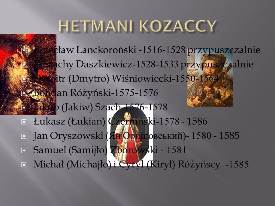  Przecław Lanckoroński -1516-1528 przypuszczalnie  Eustachy Daszkiewicz-1528-1533 przypuszczalnie  Dymitr (Dmytro) Wiśniowiecki-1550-1564  Bohdan Różyński-1575-1576  Jakub (Jakiw) Szach-1576-1578  Łukasz (Łukian) Czerniński-1578 - 1586  Jan Oryszowski ( Ян Оришовський )- 1580 - 1585  Samuel (Samijło) Zborowski - 1581  Michał (Michajło) i Cyryl (Kirył) Różyńscy -1585