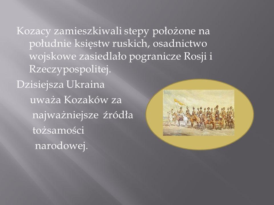 Kozacy zamieszkiwali stepy położone na południe księstw ruskich, osadnictwo wojskowe zasiedlało pogranicze Rosji i Rzeczypospolitej.