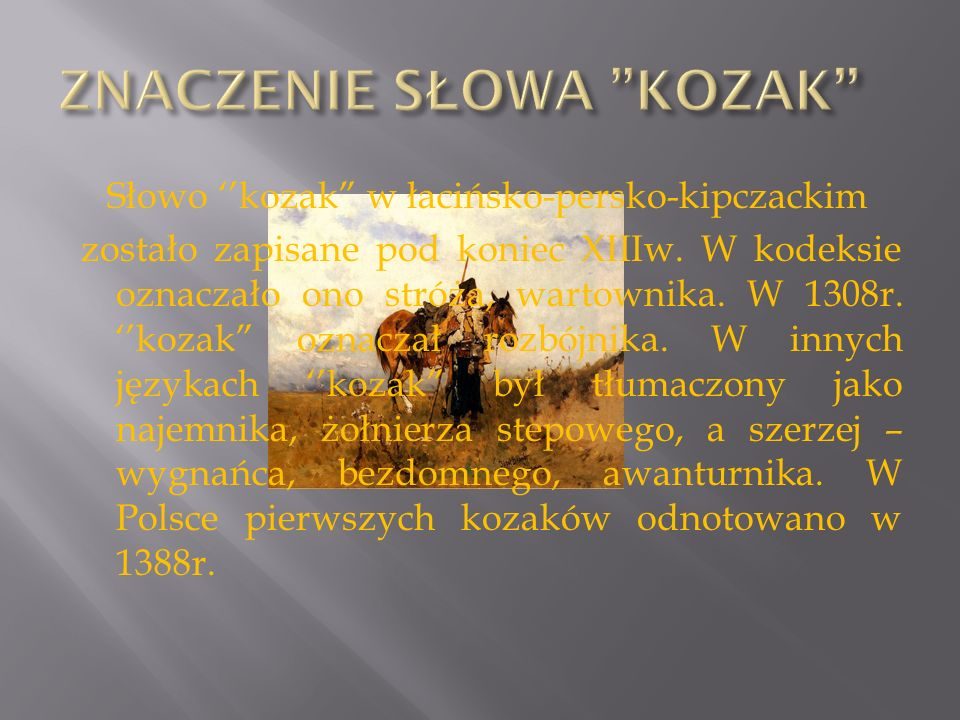 """Słowo ''kozak"""" w łacińsko-persko-kipczackim zostało zapisane pod koniec XIIIw. W kodeksie oznaczało ono stróża, wartownika. W 1308r. ''kozak"""" oznaczał"""
