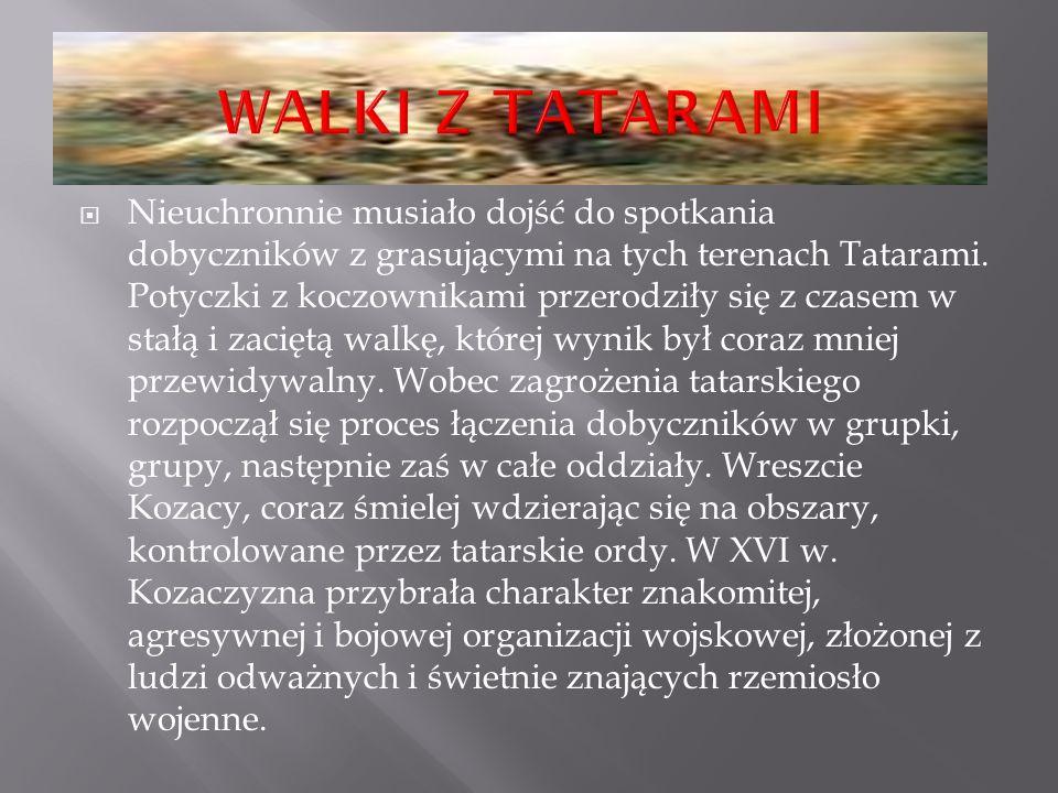 NNieuchronnie musiało dojść do spotkania dobyczników z grasującymi na tych terenach Tatarami. Potyczki z koczownikami przerodziły się z czasem w sta