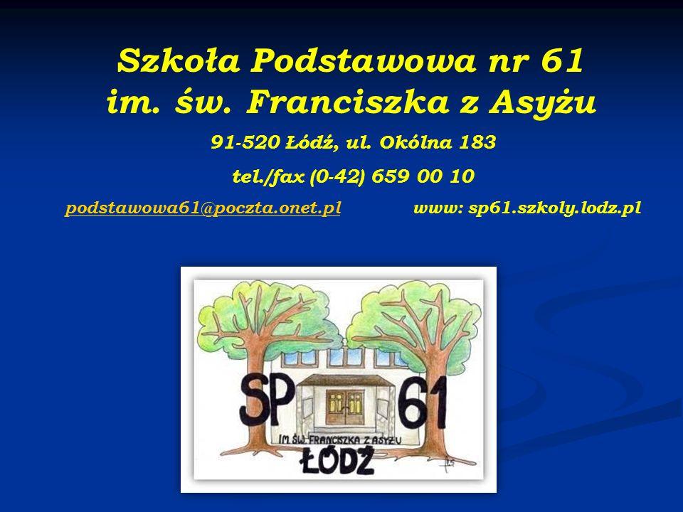 Szkoła Podstawowa nr 61 im. św. Franciszka z Asyżu 91-520 Łódź, ul.