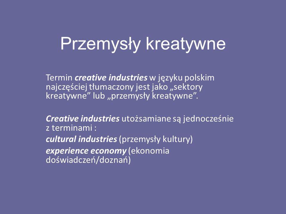 """Przemysły kreatywne Termin creative industries w języku polskim najczęściej tłumaczony jest jako """"sektory kreatywne"""" lub """"przemysły kreatywne"""". Creati"""
