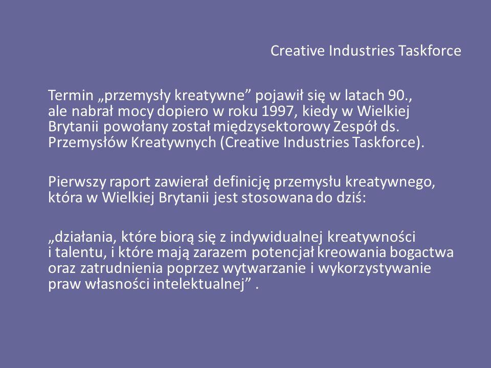 """Creative Industries Taskforce Termin """"przemysły kreatywne pojawił się w latach 90., ale nabrał mocy dopiero w roku 1997, kiedy w Wielkiej Brytanii powołany został międzysektorowy Zespół ds."""