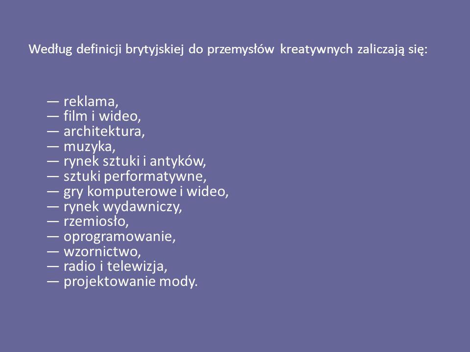 Według definicji brytyjskiej do przemysłów kreatywnych zaliczają się: — reklama, — film i wideo, — architektura, — muzyka, — rynek sztuki i antyków, —