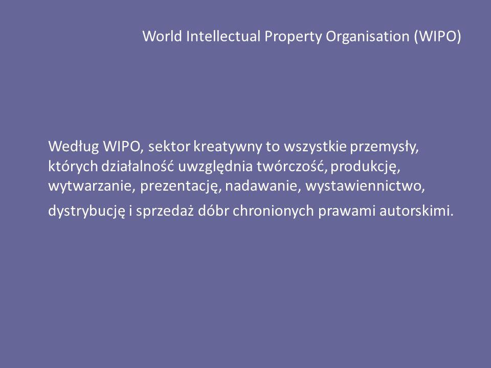 World Intellectual Property Organisation (WIPO) Według WIPO, sektor kreatywny to wszystkie przemysły, których działalność uwzględnia twórczość, produkcję, wytwarzanie, prezentację, nadawanie, wystawiennictwo, dystrybucję i sprzedaż dóbr chronionych prawami autorskimi.