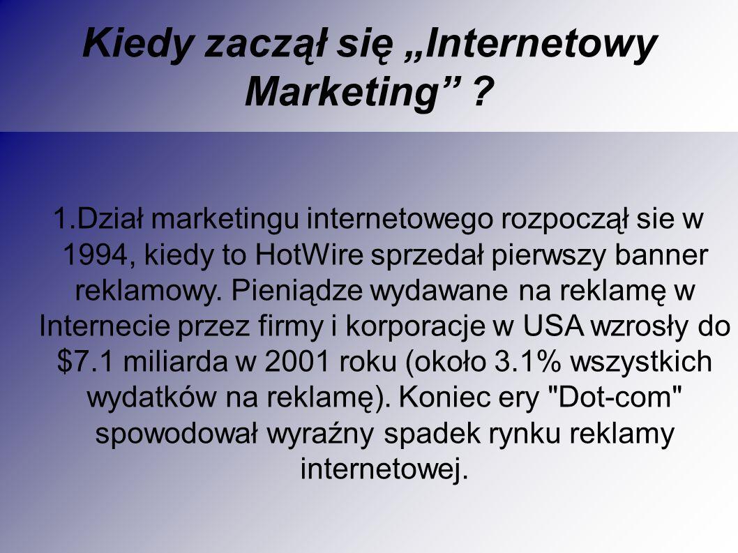 1.Dział marketingu internetowego rozpoczął sie w 1994, kiedy to HotWire sprzedał pierwszy banner reklamowy.