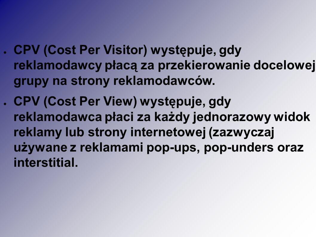 ● CPV (Cost Per Visitor) występuje, gdy reklamodawcy płacą za przekierowanie docelowej grupy na strony reklamodawców.