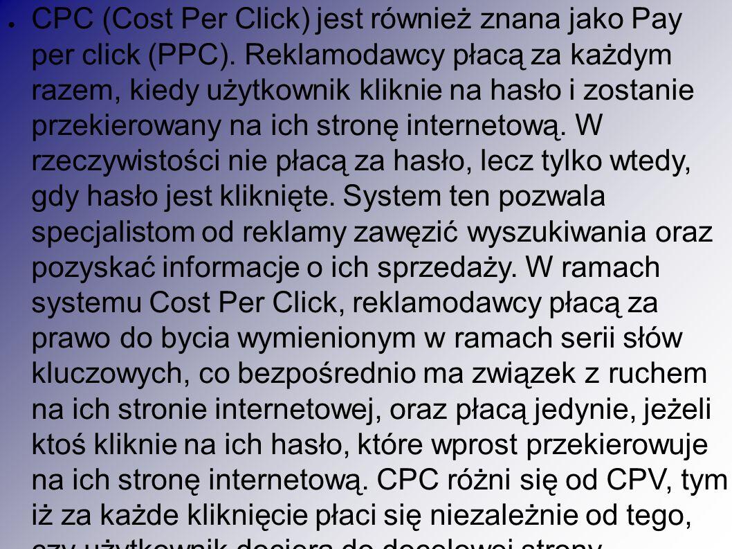 ● CPC (Cost Per Click) jest również znana jako Pay per click (PPC).