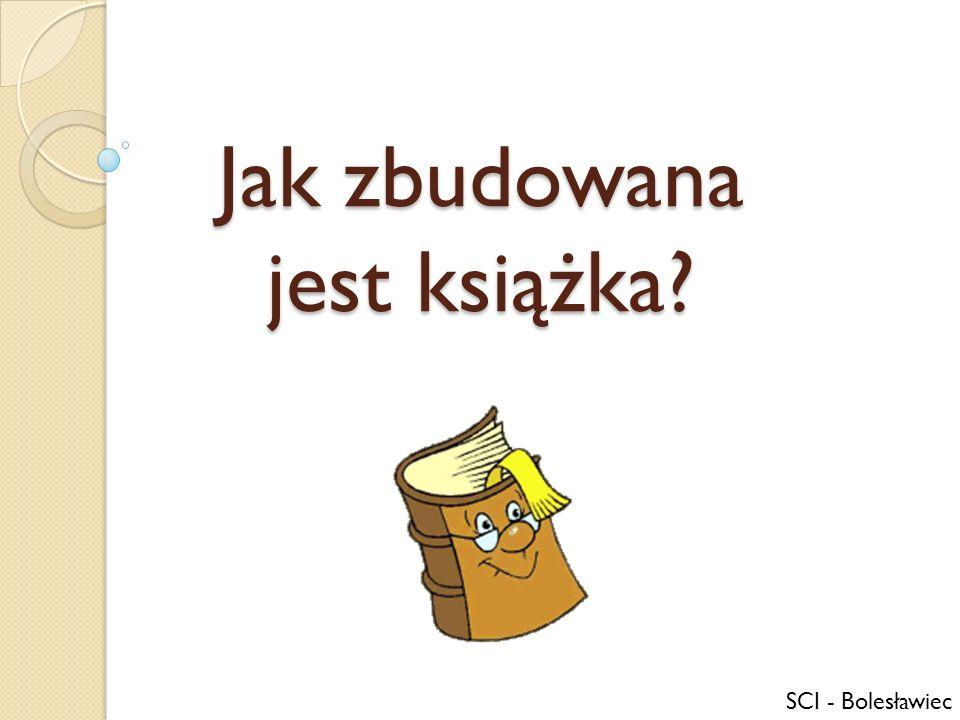 SCI - Bolesławiec Jak zbudowana jest książka?
